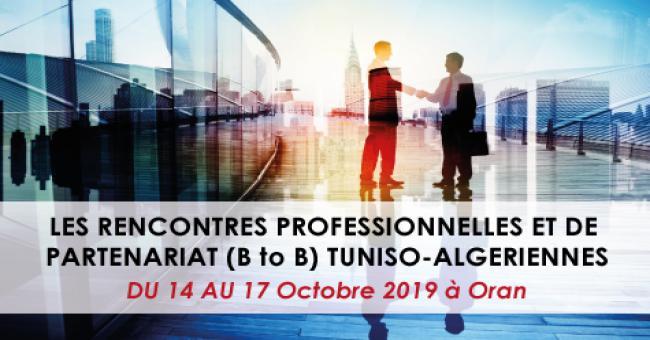 LES RENCONTRES PROFESSIONNELLES ET DE PARTENARIAT (B to B) TUNISO-ALGERIENNES